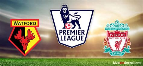 Watford vs Liverpool Preview and Prediction Live stream